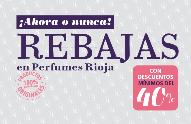 Ahora o nunca. Rebajas en Perfumes Rioja